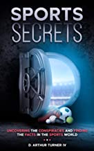 Sports Secrets: Uncovering The Conspiracies And Finding The Facts In The Sports World