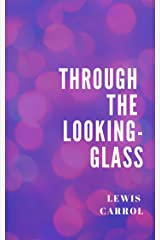 Lewis Carroll : Through the Looking-Glass Kindle Edition