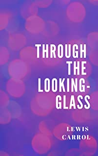 Lewis Carroll : Through the Looking-Glass