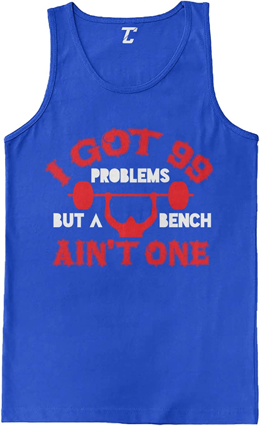 I Got 99 Problems But A Bench Aint One Gym Mens Tank Top