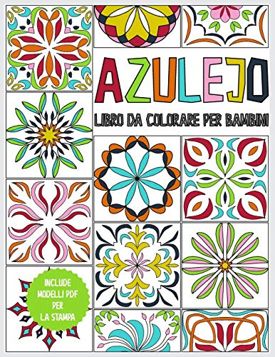 Azulejo - Libro da colorare per bambini: libro dei colori per bambini da 6 anni - 45 Azulejos per la colorazione - libro da colorare antistress e ... creatività - Libro regalo - incl. modelli PDF