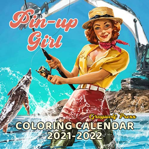 Pin Up Girl Coloring Calendar 2021-2022: Vintage Beauty Of Vivid Illustrations Of 2022 Monthly Planner PLUS 3 Months