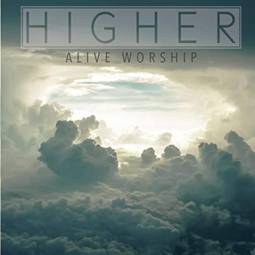 Alive Worship - Higher 2019