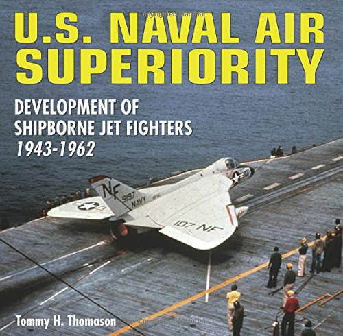 U.S. Naval Air Superiority: Delevelopment of Shipborne Jet Fighters: 1943-1962