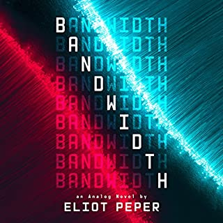 Bandwidth     An Analog Novel, Book 1              By:                                                                                                                                 Eliot Peper                               Narrated by:                                                                                                                                 P. J. Ochlan                      Length: 9 hrs and 56 mins     239 ratings     Overall 3.7