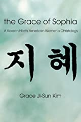 The Grace of Sophia: A Korean North American Women's Christology Kindle Edition