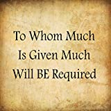 Fastasticdeals to Whom Much is Given Much Will Be Requi? Funny Spiritual Metal Sign Wall Decor Paper Background