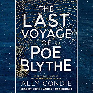 The Last Voyage of Poe Blythe                   By:                                                                                                                                 Ally Condie                               Narrated by:                                                                                                                                 Sophie Amoss                      Length: 8 hrs and 57 mins     12 ratings     Overall 4.3