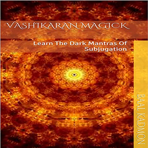 Vashikaran Magick: Learn the Dark Mantras of Subjugation audiobook cover art