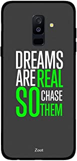 Samsung Galaxy A6 Plus Dreams Are Real So Chase Them, Zoot Designer Phone Covers