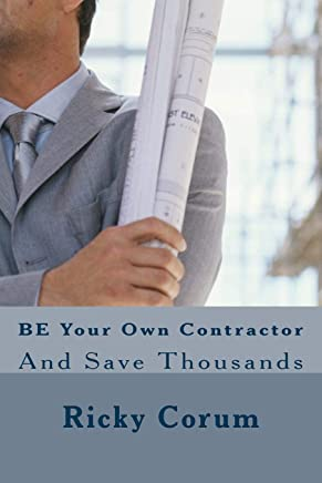 Be Your Own Contractor: And Save Thousands