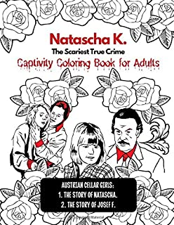Natascha K. True Crime Captivity Coloring Book for Adults: Austrian Cellar Girls: The true Story of Natascha Kampusch and ...