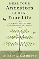 Heal Your Ancestors to Heal Your Life: The Transformative Power of Genealogical Regression Kindle Edition