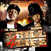 Trill 4 Life by Webbie & Lil Phat (2010-11-30)