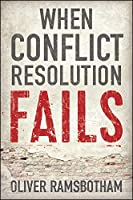 When Conflict Resolution Fails: An Alternative to Negotiation and Dialogue: Engaging Radical Disagreement in Intractable Conflicts