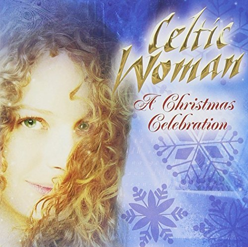 Christmas Celebration by Celtic Woman (2006-12-13)