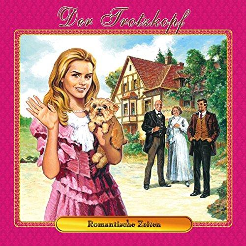 Der Trotzkopf 04-Romantische Zeiten