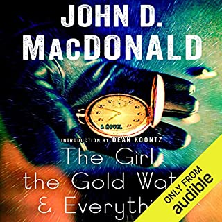 The Girl, the Gold Watch & Everything                   By:                                                                                                                                 John D. MacDonald                               Narrated by:                                                                                                                                 Stephen Hoye                      Length: 8 hrs and 27 mins     137 ratings     Overall 4.1