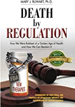 Death By Regulation: How We Were Robbed of a Golden Age of Health and How We Can Reclaim It