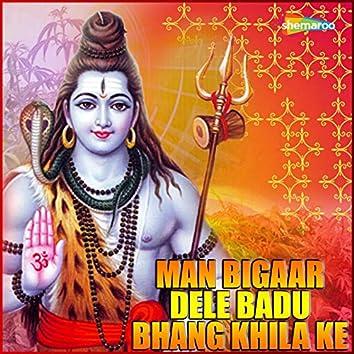 Man Bigaar Dele Badu Bhang Khila Ke