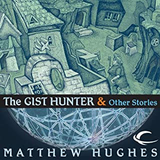 The Gist Hunter and Other Stories                   By:                                                                                                                                 Matthew Hughes                               Narrated by:                                                                                                                                 David Marantz                      Length: 9 hrs and 41 mins     9 ratings     Overall 4.4