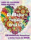 EL MEJOR REGALO ERES TÚ. 100 MANDALAS Románticos y bellas Frases de Amor. LIBRO DE COLOREAR PARA ADU...