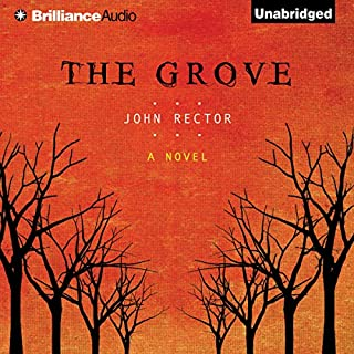 The Grove                   By:                                                                                                                                 John Rector                               Narrated by:                                                                                                                                 Todd Haberkorn                      Length: 5 hrs     10 ratings     Overall 3.4