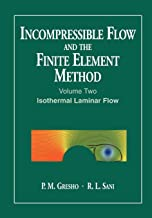 Incompressible Flow and the Finite Element Method, Volume 2, Isothermal Laminar Flow