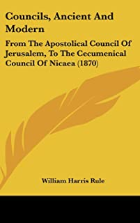Councils, Ancient and Modern: From the Apostolical Council of Jerusalem, to the Cecumenical Council of Nicaea (1870)
