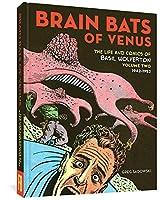 Brain Bats of Venus: The Life and Comics of Basil Wolverton 1942-1952