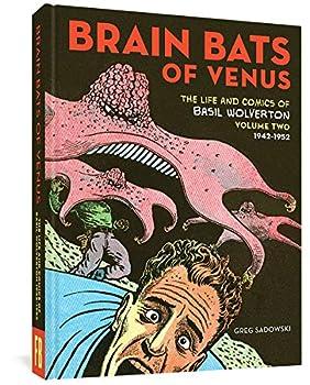 Brain Bats of Venus  The Life and Comics of Basil Wolverton Vol 2  1942-1952