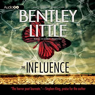 The Influence                   By:                                                                                                                                 Bentley Little                               Narrated by:                                                                                                                                 Joe Barrett                      Length: 10 hrs and 34 mins     29 ratings     Overall 4.0