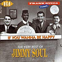 If You Wanna Be Happy: The Very Best of Jimmy Soul by JIMMY SOUL (1996-02-20)