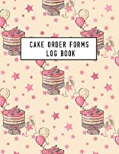 Cake Order Forms Log Book: Cake Cupcakes Cookies Order Form /Bakery Business Planne/Diary for all my orders: Cupcakes, Cak...