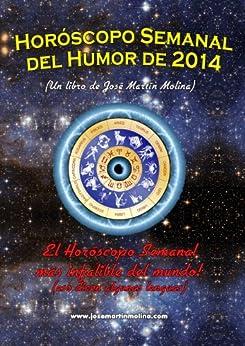 Horóscopo Semanal del Humor de 2014 (Spanish Edition) by [José Martín Molina]