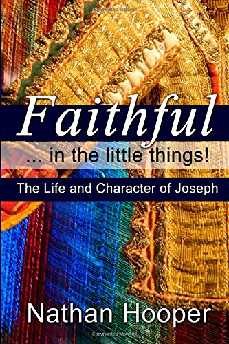 Faithful in the Little Things: The Life and Character of Joseph