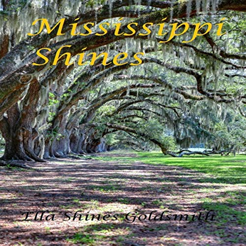 Mississippi Shines                   By:                                                                                                                                 Ella Shines Goldsmith                               Narrated by:                                                                                                                                 Brenda G. Brown                      Length: 1 hr and 57 mins     Not rated yet     Overall 0.0