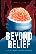Beyond Belief: The Ultimate Mind Power Instructional Manual