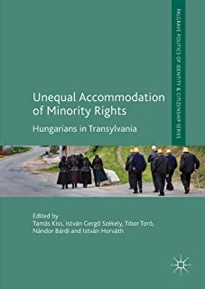 Unequal Accommodation of Minority Rights: Hungarians in Transylvania (Palgrave Politics of Identity and Citizenship Series)