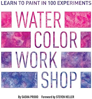 Watercolor Workshop: Learn to Paint in 100 Experiments