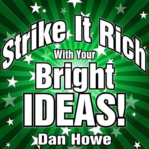 Strike It Rich with Your Bright Ideas     A Step-by-Step Plan for Turning Your Visions into Cash              De :                                                                                                                                 Dan Howe                               Lu par :                                                                                                                                 Sonny Dufault                      Durée : 5 h et 15 min     Pas de notations     Global 0,0