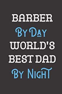 Barber By Day World's Best Dad By Night: Father Professional Title Journal Diary Notebook as Birthday, Anniversary, Christ...
