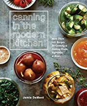 Canning in the Modern Kitchen: More Than 100 Recipes for Canning and Cooking Fruits, Vegetables, and Meats : A Cookbook