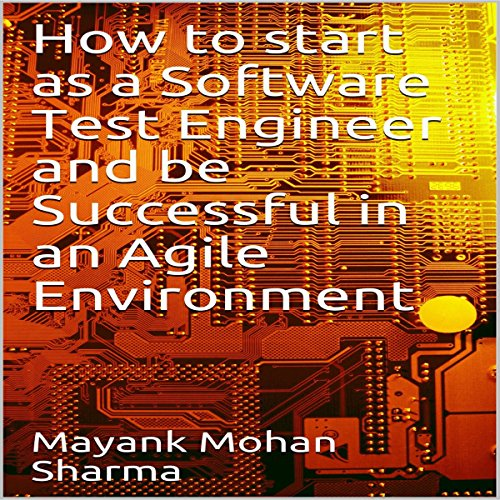 How to Start As a Software Test Engineer and Be Successful in an Agile Environment audiobook cover art