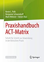 Praxishandbuch ACT-Matrix: Schritt für Schritt zur Anwendung in der klinischen Praxis (German Edition)