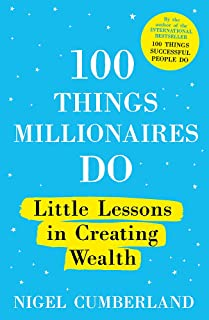 100 Things Millionaires Do: Little lessons in creating wealth