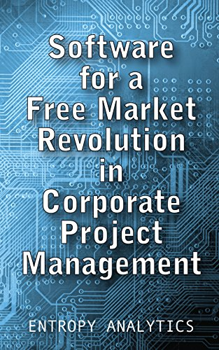 Software for a Free Market Revolution in Corporate Project Management (English Edition)