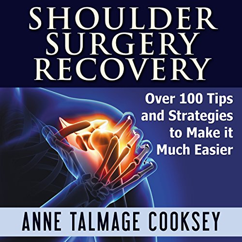 Shoulder Surgery Recovery: Over 100 Tips and Strategies to Make It Much Easier audiobook cover art