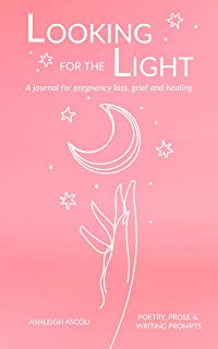 Looking for the Light : A Poetry Journal for Pregnancy Loss, Grief and Healing