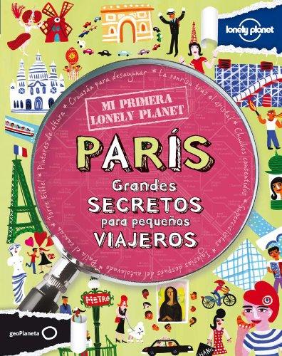 Mi primera Lonely Planet. París: Grandes secretos para pequeños viajeros [Idioma Inglés]